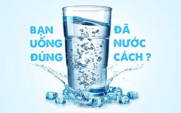 Bạn có chắc mình đã uống nước đúng cách?