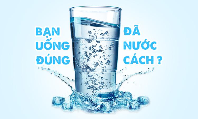 Bạn đã uống nước đúng cách chưa